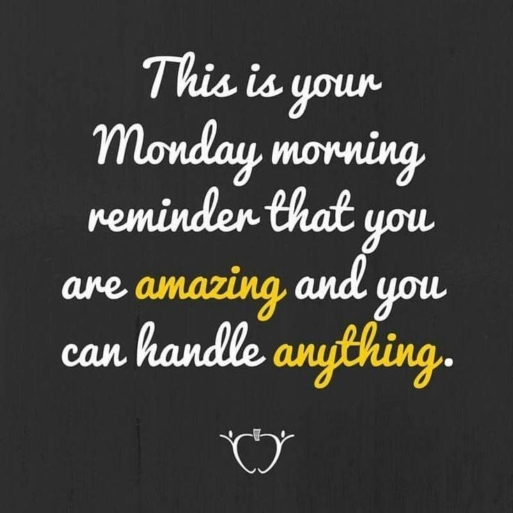 This is your Monday morning reminder that you are amazing and you can handle anything
