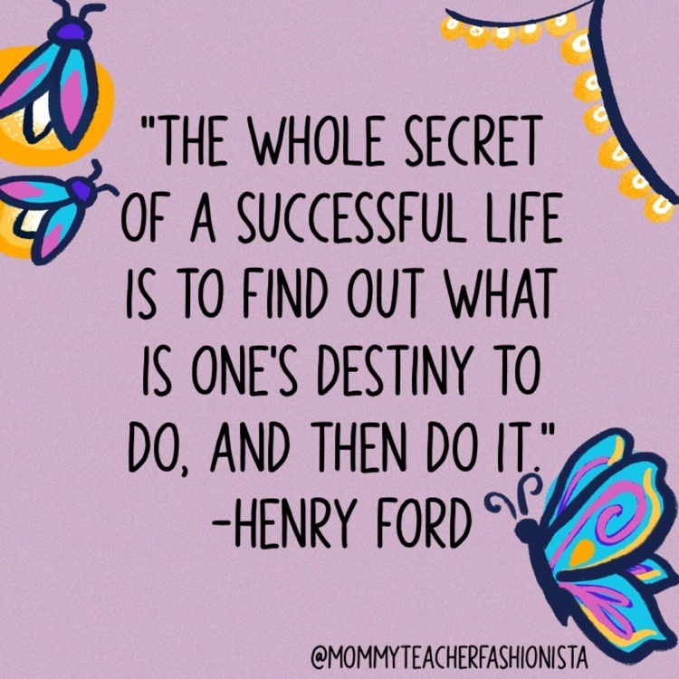 The whole secret of a successful life is to find out what is one's destiny to do, and then do it. Henry Ford