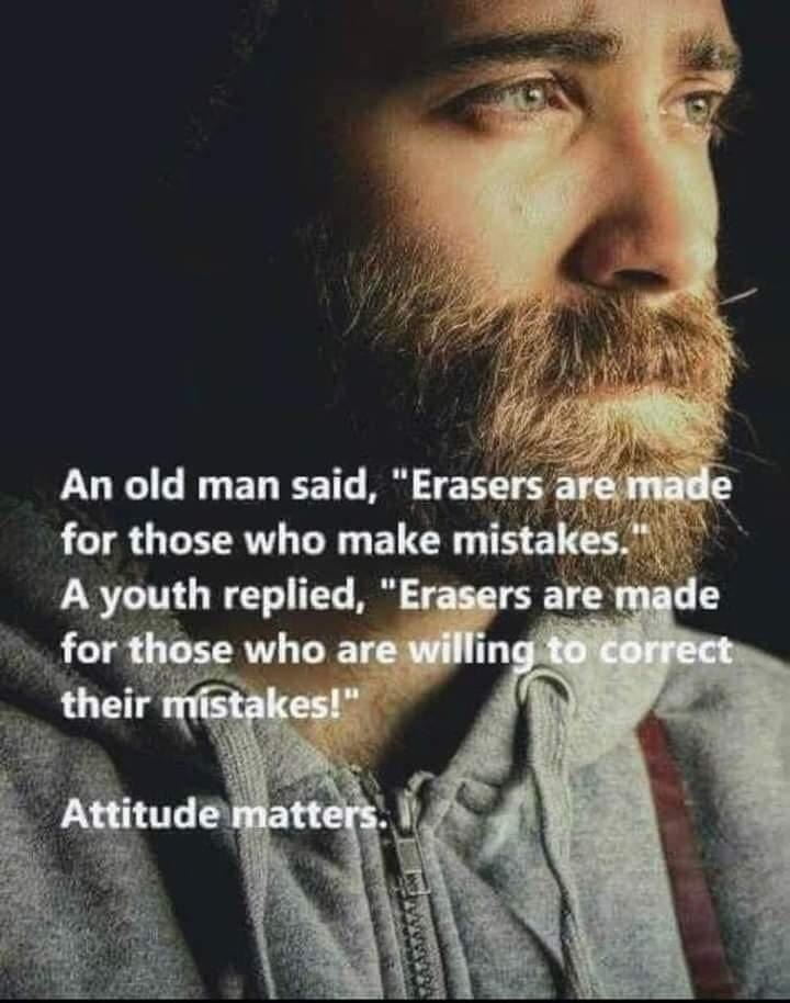 "aAn old man said, ""erasers are made for people who make mistakes"" A youth replied, ""Erasers are made for those who are willing to correct their mistakes. """