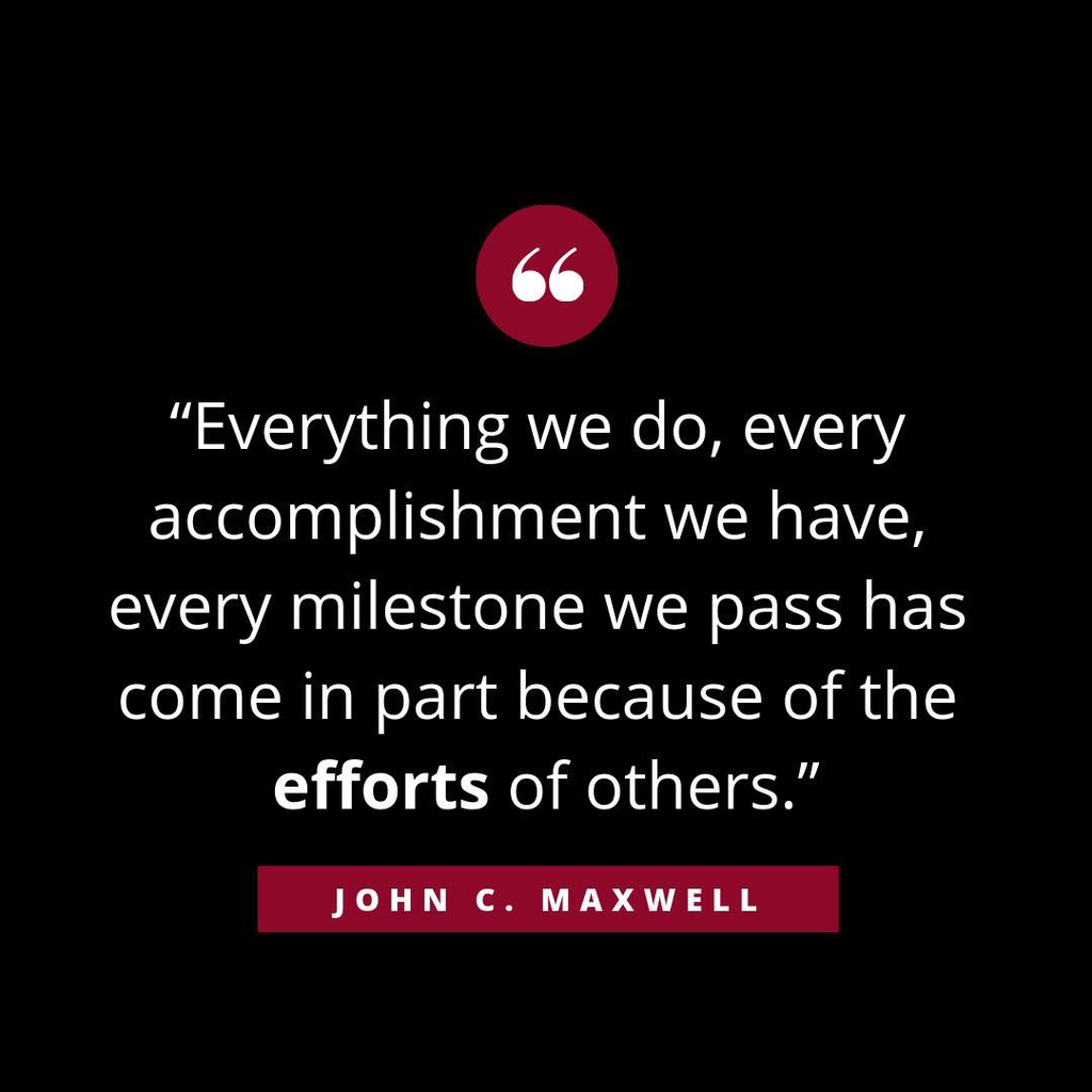 Everything we do every accomplishment we have every milestone we pass has come in part because of the effort of others