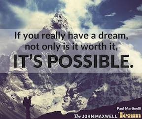If you have a dream, not only is it worth it, it's possible Paul Martenelli