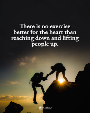 There is no exercise better for the the heart than reaching down and lifting people up.