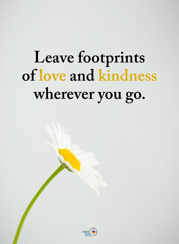 Leave footprints of love and kindness everywhere you go