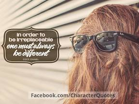 In order to be irreplaceable one must always be different. CoCo Chanel