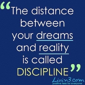 The distance between your dreams and reality is called discipline