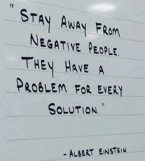 Stay away from negative people. They have a problem for every solution. Albert Einstein