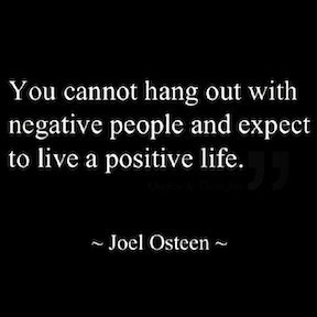 You cannot hang out with negative people and expect to live a positive life. Joel Osteen
