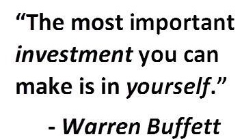 The most important investment you can make is in yourself. Buffett