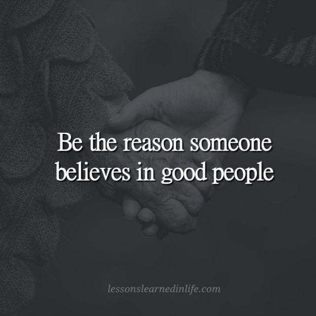 Be the reason someone believes in good people